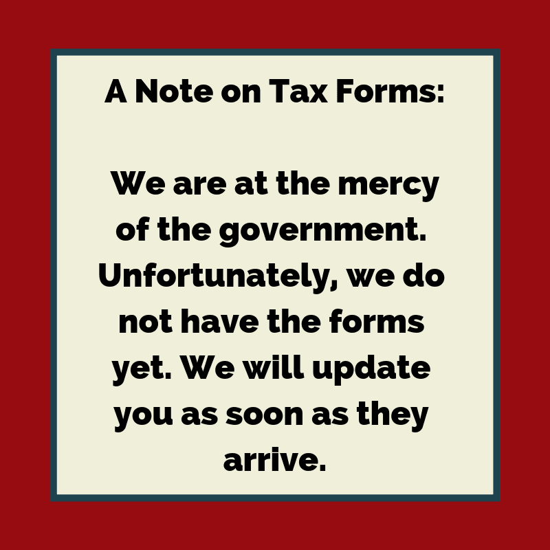 A Note on Tax Forms We are at the mercy of the government. Unfortunately, we do not have any forms.