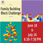 Family Building Block Challenge June 18 and July 16 630 to 730 PM