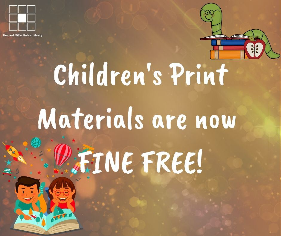 Children Print Materials are Fine Free if checked out on or after July 1 2019