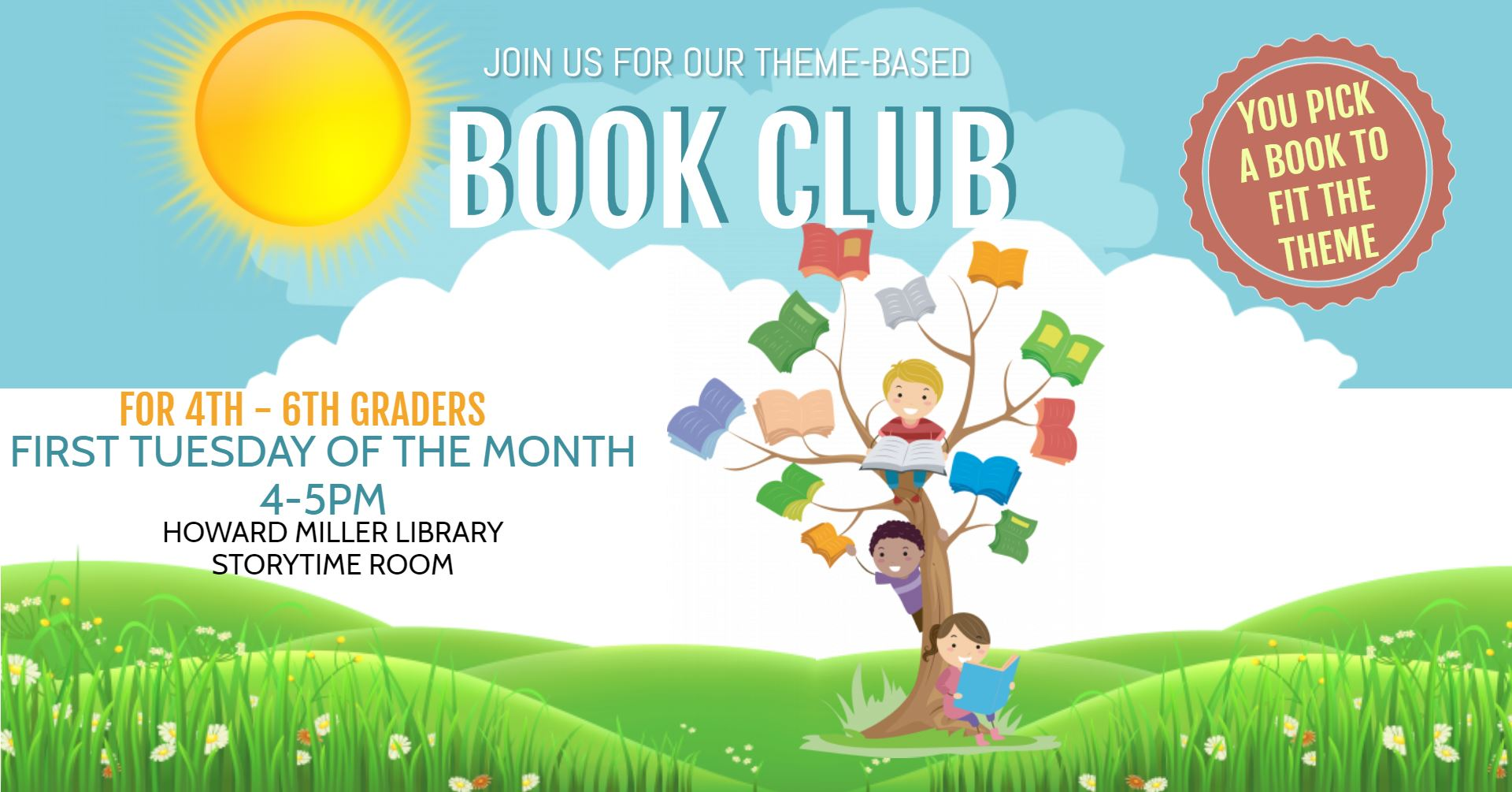 For 4th-6th graders. The library hosts a theme based book club at 4 PM on the first Tuesday of the m